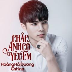 Chắc Anh Có Yêu Em (Cover) (Single) - Hoàng Hải Dương, Nhóm G-Shine