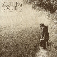 Elvis Ain't Dead - Scouting for Girls