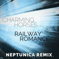 Railway Romance (Neptunica Remix) - Charming Horses