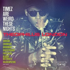 Timez Are Weird These Nights Powered by Bing - Theophilus London