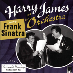 The Complete Harry James And His Orchestra featuring Frank Sinatra - Harry James & His Orchestra, Frank Sinatra