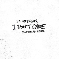 I Don't Care (Single) - Ed Sheeran, Justin Bieber