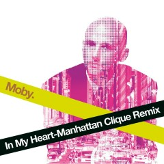 In My Heart (Manhattan Clique Remix) - Moby