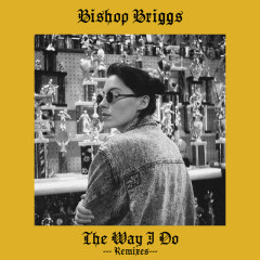 The Way I Do (Remixes) - Bishop Briggs