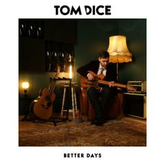 Better Days - Tom Dice