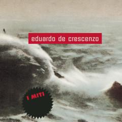 Eduardo De Crescenzo - I Miti - Eduardo De Crescenzo