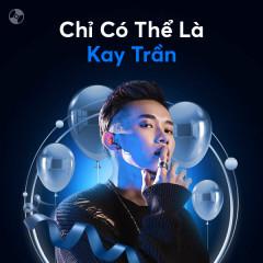 Chỉ Có Thể Là Kay Trần - Kay Trần