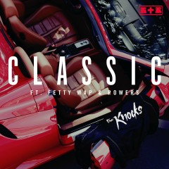 Classic (feat. Fetty Wap & POWERS) - The Knocks, Fetty Wap, Powers