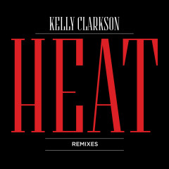 Heat (Remixes) - Kelly Clarkson