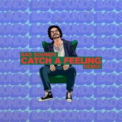 Catch a Feeling (Bad Sounds Remix)