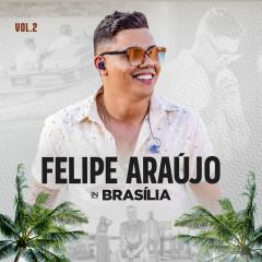 Felipe Aráujo In Brasília (Ao Vivo / Vol.2) - Felipe Aráujo