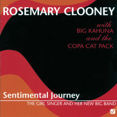Sentimental Journey -- The Girl Singer And Her New Big Band - Rosemary Clooney, Big Kahuna and the Copa Cat Pack