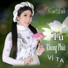 Tu Không Phải Vì Ta - Kim Linh