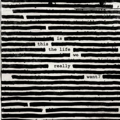 Is This The Life We Really Want? - Roger Waters