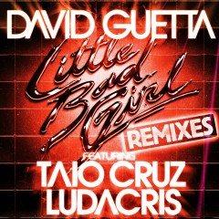 Little Bad Girl (feat. Taio Cruz & Ludacris) [Remixes] - David Guetta, Ludacris, Taio Cruz
