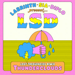 Thunderclouds (Lost Frequencies Remix) - LSD, Sia, Diplo, Labrinth