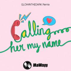 Calling Her My Name (GLOWINTHEDARK Remixes) - MaWayy, Glowinthedark