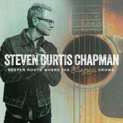 Deeper Roots: Where the Bluegrass Grows - Steven Curtis Chapman