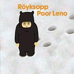Poor Leno - Royksopp