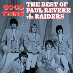 Good Thing: The Best of Paul Revere & The Raiders - Paul Revere & The Raiders