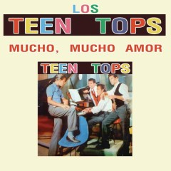 Los Teen Tops (Mucho, Mucho Amor) - Los Teen Tops
