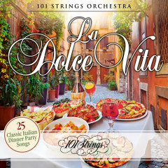 La Dolce Vita: 25 Classic Italian Dinner Party Songs - 101 Strings Orchestra