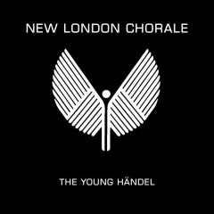 The Young Händel - The New London Chorale