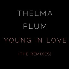 Young In Love (The Remixes) - Thelma Plum
