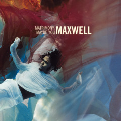 Matrimony: Maybe You EP - Maxwell