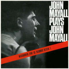 John Mayall Plays John Mayall (Live At Klooks Kleek, London / 1964) - John Mayall & The Bluesbreakers
