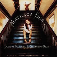 Sunday Morning To Saturday Night - Matraca Berg