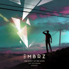She Won't Let Me Down (Acoustic) - EMBRZ,Leo Stannard