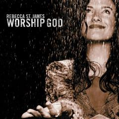 Worship God - Rebecca St. James
