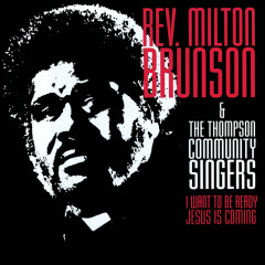 I Want To Be Ready, Jesus Is Coming - Rev. Milton Brunson & The Thompson Community Singers