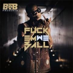 Fuck Em We Ball - B.o.B