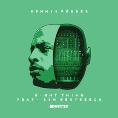 Right Thing (feat. Ben Westbeech) - Dennis Ferrer, Ben Westbeech