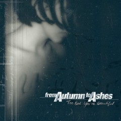 Too Bad You're Beautiful - From Autumn To Ashes