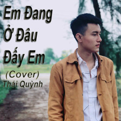 Em Đang Ở Đâu Đấy (Cover) (Single) - Thái Quỳnh