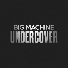 Big Machine Undercover