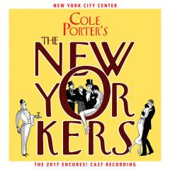 Cole Porter's The New Yorkers (2017 Encores! Cast Recording) - Cole Porter