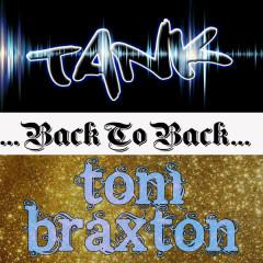 Back to Back: Tank & Toni Braxton