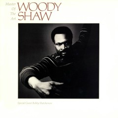 Master Of The Art - Woody Shaw