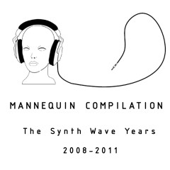 Mannequin Compilation: The Synth Wave Years 2008-2011 - Various Artists