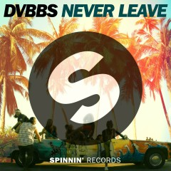 Never Leave - DVBBS