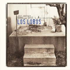 Just Another Band From East L.A.: A Collection - Los Lobos