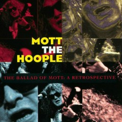 The Ballad Of Mott: A Retrospective - Mott The Hoople