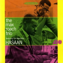 The Max Roach Trio, Featuring The Legendary Hasaan Ibn Ali - Max Roach