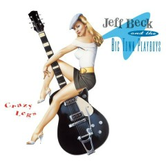 Crazy Legs - Jeff Beck,The Big Town Playboys