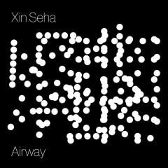 Airway (EP) - Xin Seha