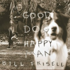 Good Dog, Happy Man (Nonesuch store edition) - Bill Frisell